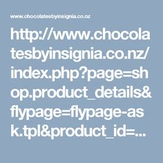 http://www.chocolatesbyinsignia.co.nz/index.php?page=shop.product_details&flypage=flypage-ask.tpl&product_id=299&category_id=55&option=com_virtuemart&Itemid=31
