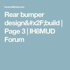 Rear bumper design/build | Page 3 | IH8MUD Forum
