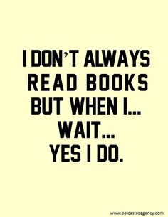 ✓ I don't always read books but when I... wait... yes I do.