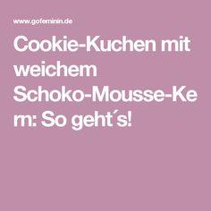 Cookie-Kuchen mit weichem Schoko-Mousse-Kern: So geht´s!