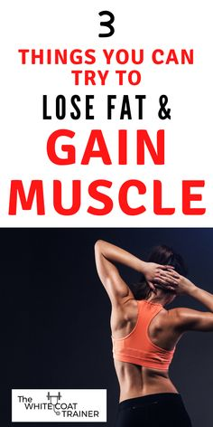How To Lose Fat & Gain Muscle (3 Things You Can Try)