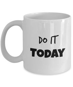 Do It Today Inspirational quote coffee mug for a procrastinator. Get it here