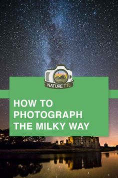 Learn how to photograph the Milky Way galaxy // astrophotography, milky way, stars, galaxy, night photography