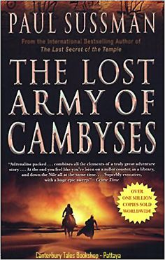 The Lost Army of Cambyses Paul Sussman.  @ Canterbury Tales Bookshop - Book exchange - Cafe - Guesthouse *-* #Pattaya, #Thailand.  In 523 BC, the Persian emperor Cambyses dispatched an army across Egypt's western desert to destroy the oracle of Amun at Siwa.  Legend has it that somewhere in the middle of the Great Sand Sea his army was overwhelmed by a sandstorm and destroyed.  Fifty thousand men were lost.