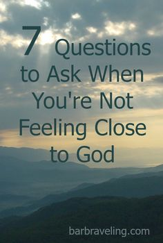 Do you ever find yourself feeling distant from God, but you're not sure why Here are 7 questions you can ask when you're not feeling close to God.