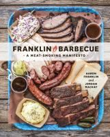Franklin barbecue : a meat-smoking manifesto / Aaron Franklin and Jordan Mackay ; photography by Wyatt McSpadden A complete meat- and brisket-cooking education from the country's most celebrated pitmaster and owner of the wildly popular Austin restaurant Franklin Barbecue--winner of Texas Monthly's coveted Best Barbecue Joint in Texas award. When Aaron Franklin and his wife, Stacy, opened up a small barbecue trailer on the side of an Austin, Texas, interstate in 2009, they had no idea what…