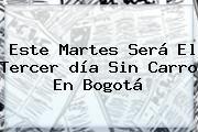 http://tecnoautos.com/wp-content/uploads/imagenes/tendencias/thumbs/este-martes-sera-el-tercer-dia-sin-carro-en-bogota.jpg Dia Sin Carro 22 De Septiembre Horario. Este martes será el tercer día sin carro en Bogotá, Enlaces, Imágenes, Videos y Tweets - http://tecnoautos.com/actualidad/dia-sin-carro-22-de-septiembre-horario-este-martes-sera-el-tercer-dia-sin-carro-en-bogota/