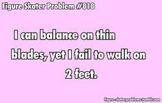 Discover and share Figure Skater Problems Quotes. Ice Skating Funny, Figure Skating Funny, Ice Skating Quotes, Figure Skating Quotes, Figure Skating Dresses, Skating Party, Skating Rink, Synchronized Skating, Problem Quotes
