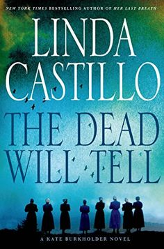 The Dead Will Tell: A Kate Burkholder Novel by Linda Castillo.  The newest in her series.  Absolutely fabulous!