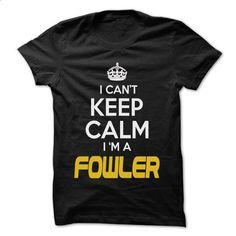 Keep Calm I am ... FOWLER - Awesome Keep Calm Shirt ! - #cozy sweater #blue sweater. PURCHASE NOW => https://www.sunfrog.com/Hunting/Keep-Calm-I-am-FOWLER--Awesome-Keep-Calm-Shirt-.html?68278
