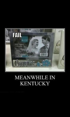 I live in Kentucky,lol!