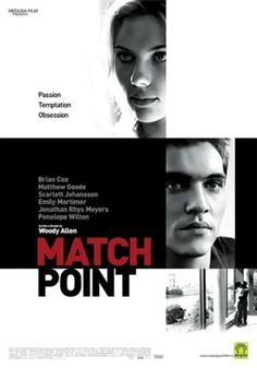 Match Point (2005) - A Woody Allen film with Scarlett Johanssen and Jonathan Reyes Meyers. Unusual content for W.A. - Kindof like his Crimes and Misdemeanors. Intriguing