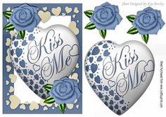 Kiss me heart  with blue roses on Craftsuprint - View Now!