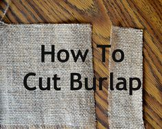 "How To Cut Burlap... Very useful info... ""fringe"" is awesome; ""jagged edge"" is not.... http://mybest-friendsblog.blogspot.ca/2012/08/how-to-cut-burlap.html"