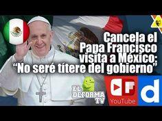 """Cancela el Papa Francisco visita a México """"No seré títere del gobierno"""""""