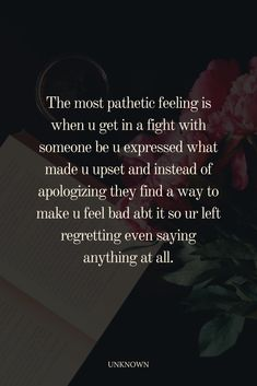 The most pathetic feeling is when u get in a fight with someone be u expressed what made u upset and instead of apologizing they find a way to make u feel bad abt it so ur left regretting even saying anything at all. Upset Quotes, Feeling Quotes, Say Anything, Regrets, Feelings, Sayings, Quotes About Feelings, Lyrics, Quotations