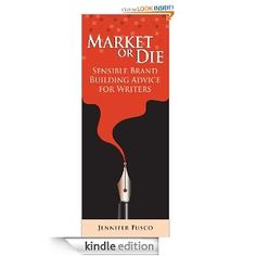 Market or Die: Sensible Brand Building Advice for Writers