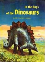 IN THE DAYS OF DINOSAURS: Andrews, Roy Chapman