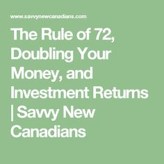 The Rule of 72, Doubling Your Money, and Investment Returns | Savvy New Canadians