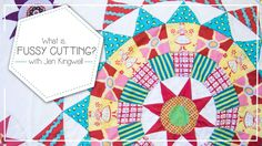 What is Fussy Cutting and How to Fussy Cut Quilting Fabrics by Jen Kingw...