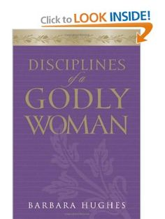 Amazon.com: Disciplines of a Godly Woman (Paperback Edition) (9781581347593): Barbara Hughes: Books