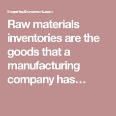 Raw materials inventories are the goods that a manufacturing company has…