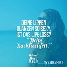 Lipgloss? Nein Backfischfett. >>