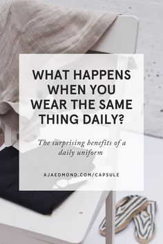 What happens when you wear the same thing daily? Read the psychological benefits behind a daily uniform and capsule wardrobe. Then take the Streamline Your Style course » ajaedmond.com/capsule