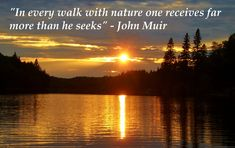 Walk with Nature - A quote by John Muir, if you have never been on a backcountry canoe trip you should read this!