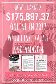 How I Earned $175,897.37 Online In 2017 Here are the 4 ways that I earned $175,897.37 online with Etsy, Zazzle and Amazon. You can learn how to do this too! I've included a super awesome freebie for you! It's 9+ pages of my upcoming e-book. Enjoy!