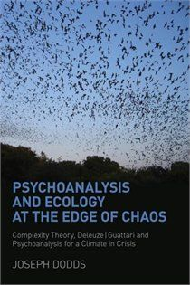 Psychoanalysis and Ecology at the Edge of Chaos: Complexity THeory, Deleuze/Guattari and Psychoanalysis for a Climate Crisis