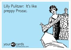Lilly Pulitzer is like preppy Prozac! {it's true i'll admit} Me Quotes, Funny Quotes, Qoutes, Witty Quotes, Quotations, E Cards, Someecards, Just For Laughs, Make Me Happy
