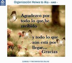 Agradezco por todo lo que he recibido y por todo lo que aún está por llegar. Gracias.   CURSOS DE TERAPIAS (Reiki Heiwa to Ai, Chi Kung, Mindfulness,...) http://cursoshao.blogspot.com.es/  Organización Heiwa to Ai -HAO Por un mundo pacífico y feliz
