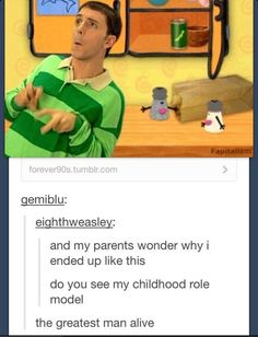 Is it weird that I still watch Blues Clues when it is on the tv? I can't help this was my favorite childhood show. this show is life My Tumblr, Tumblr Posts, Tumblr Funny, Funny Quotes, Funny Memes, Hilarious, Jokes, Stupid Memes, Just For Laughs