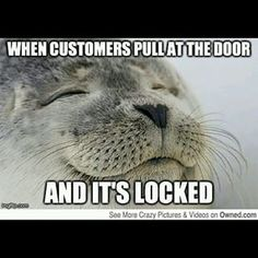 When a customer shows up a minute after you close and you pretend not see them trying to get in: | 15 Little Victories All Retail Workers Secretly Love