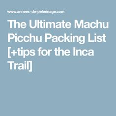 The one and only Machu Picchu packing list u need. Hiking into the Inca ruins? A separate Inca Trail packing list has you covered.