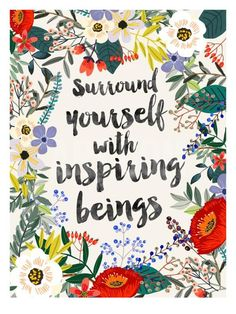 Surround yourself with inspiring beings Mini Art Print by Mia Charro - Without Stand - x Words Quotes, Wise Words, Art Quotes, Inspirational Quotes, Sayings, Motivational, Pink Quotes, Uplifting Quotes, Happy Quotes