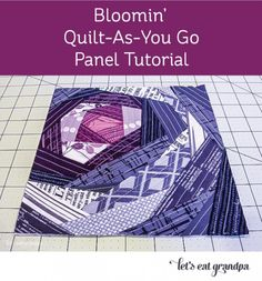 Bloomin' Quilt-As-You-Go Panel Tutorial by Let's Eat Grandpa. Would make a nice pillow