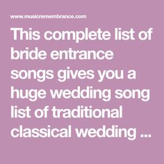 This complete list of bride entrance songs gives you a huge wedding song list of traditional classical wedding music & popular wedding songs to choose from.