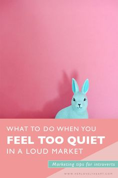 What to do when you feel too quiet in a loud market. Marketing tips for introverts.