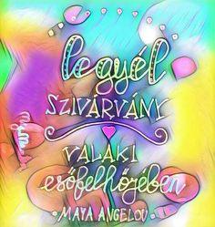 #akvarell képek---inspiráló és pozitív #idézetek #gondolatok #bölcsességek #szavak #motiváció #inspiráló #inspiráció #mymantra #idézet #boldogság #hála #bizalom #szerelem #love #érzés #szeretet Maya Angelou, Reflection, Coaching, Neon Signs, This Or That Questions, Motivation, Sayings, Mantra, Happy