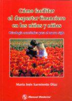 Cómo facilitar el despertar financiero en los niños y niñas: psicología económica para el nuevo siglo. Maíra Ines Sarmiento Díaz