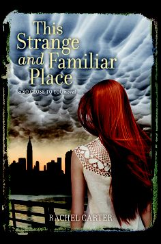 This Strange and Familiar Place (So Close to You, #2) by Rachel Carter (@RachelCarterYA)