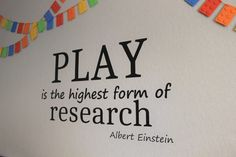 """Play is the highest"