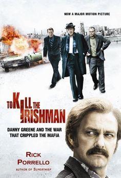 To Kill the Irishman - Danny Greene and the War that Crippled the Mafia by Rick Porrello