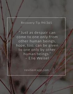 Recovery Tip # 94 Art Print by resilientstore, Ellie Wiesel, Memorial Day Quotes, Recovering From Depression, Holocaust Memorial Day, Beautiful Words, Beautiful Mind, Fabulous Quotes, Family Therapy, Hope Quotes