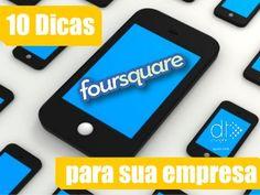 Foursquare 10 dicas para sua empresa by Denise Tonin #foursquare #foursquareparaempresas