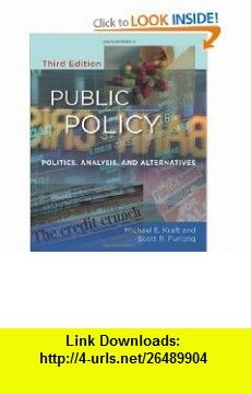 Public Policy Politics, Analysis, and Alternatives (9780872899711) Michael E Kraft, Scott R Furlong , ISBN-10: 0872899713  , ISBN-13: 978-0872899711 ,  , tutorials , pdf , ebook , torrent , downloads , rapidshare , filesonic , hotfile , megaupload , fileserve