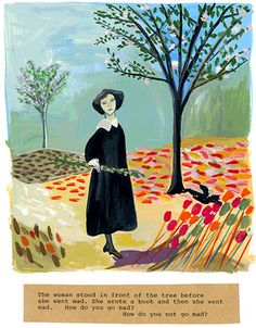 """The woman stood in front of the tree before she went mad. She wrote a book and then she went mad. How do you go mad? How do you not go mad?"" ~From the New York Times, The Impossibility of February by Maira Kalman, February 6, 2007"
