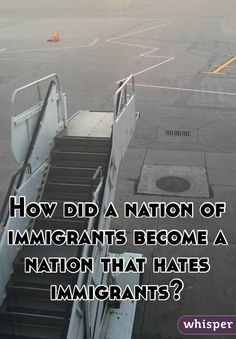 How did a nation of immigrants become a nation that hates immigrants?